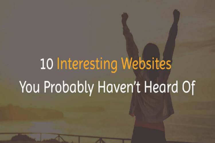 Top 10 Interesting Websites You Probably Haven't Heard Of